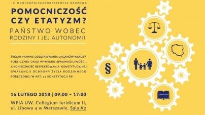 """III ogólnopolska konferencja naukowa pt. """"Pomocniczość czy etatyzm? Państwo wobec rodziny i jej autonomii"""""""