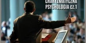 [OPINIA] Charyzmatyczna psychologia cz.1