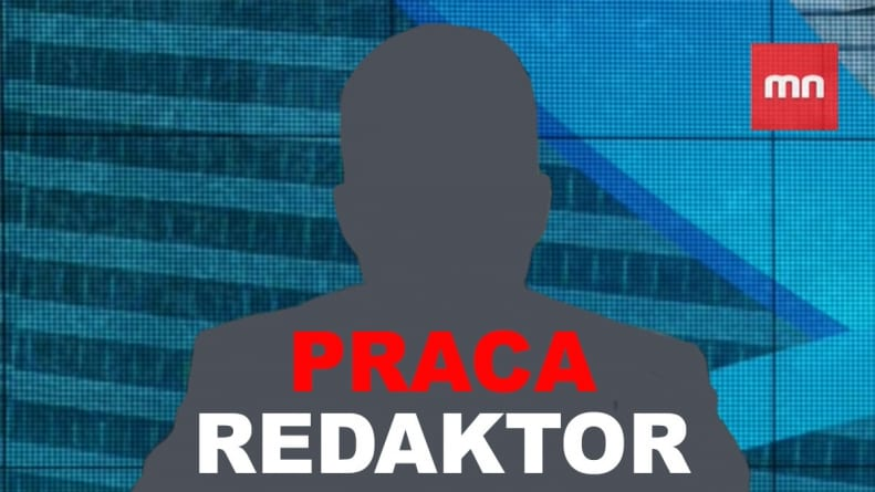 Praca REDAKTORA w Mediach Narodowych